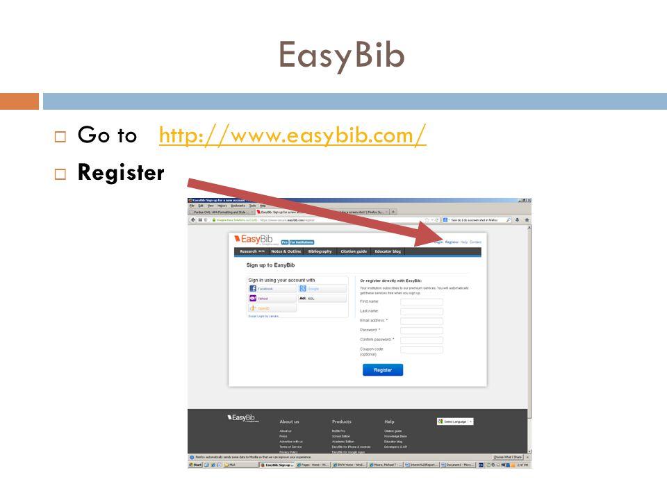 EasyBib  Go to http://www.easybib.com/http://www.easybib.com/  Register