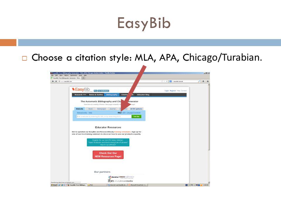 EasyBib  Choose a citation style: MLA, APA, C hicago/Turabian.