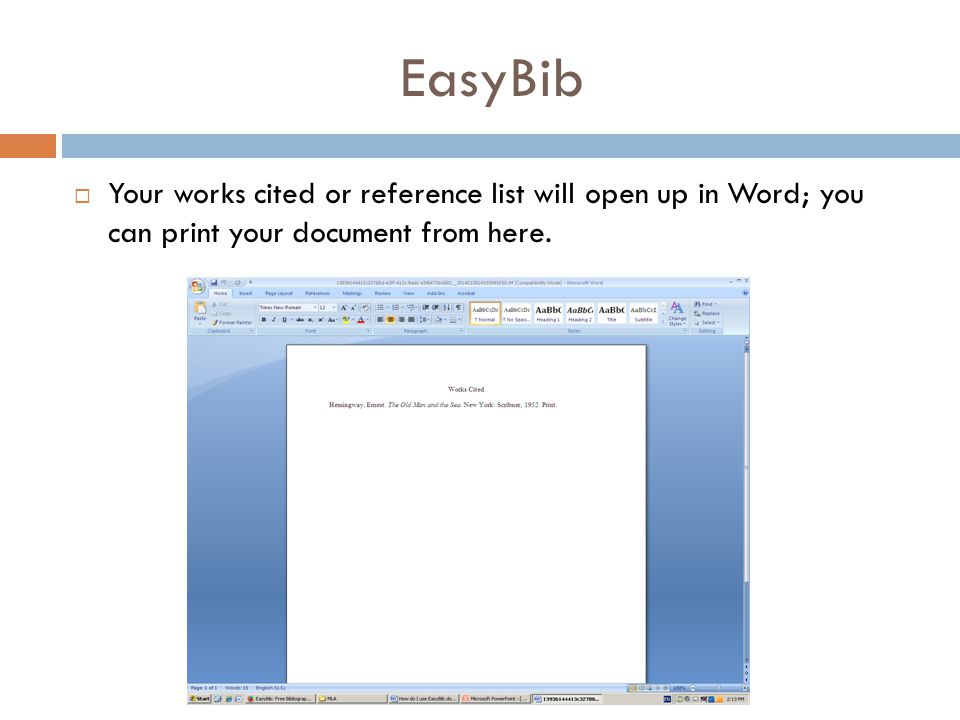 EasyBib  Your works cited or reference list will open up in Word; you can print your document from here.