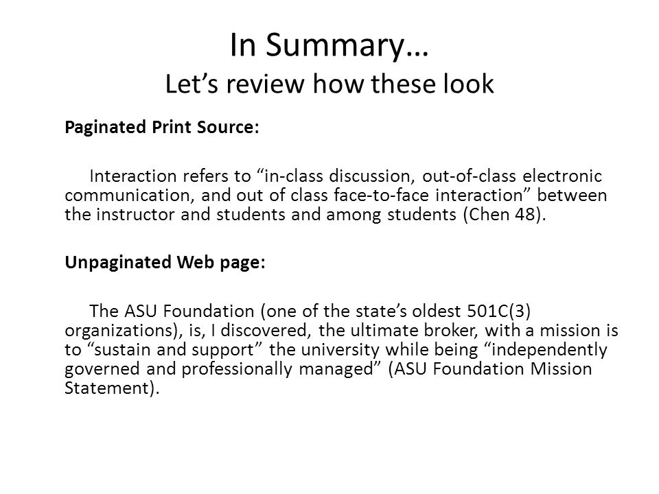 In Summary… Let's review how these look Paginated Print Source: Interaction refers to in-class discussion, out-of-class electronic communication, and out of class face-to-face interaction between the instructor and students and among students (Chen 48).