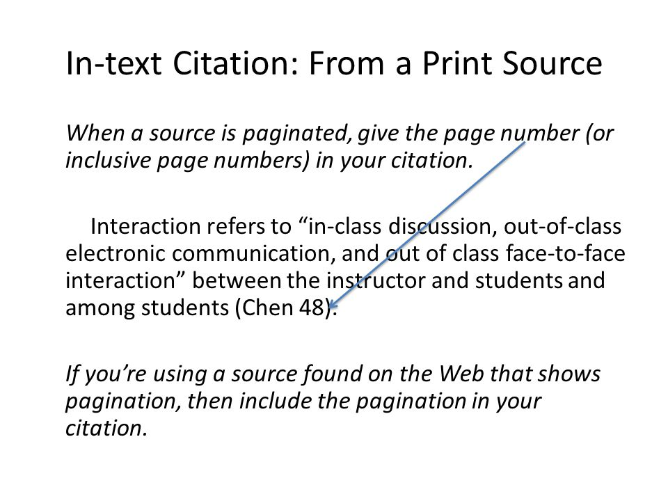 In-text Citation: From a Print Source When a source is paginated, give the page number (or inclusive page numbers) in your citation.