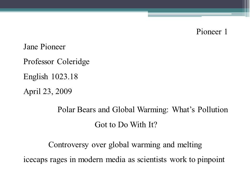 Pioneer 1 Jane Pioneer Professor Coleridge English 1023.18 April 23, 2009 Polar Bears and Global Warming: What's Pollution Got to Do With It.