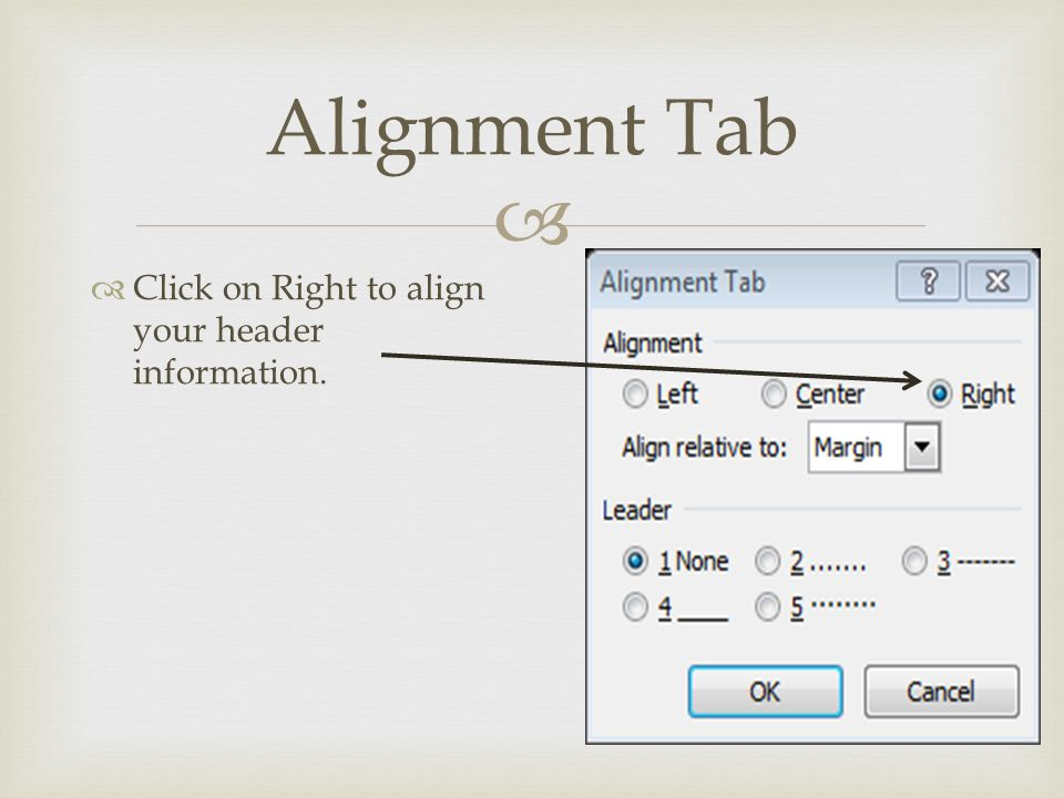  Alignment Tab  Click on Right to align your header information.
