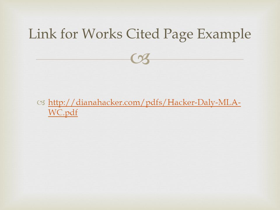   http://dianahacker.com/pdfs/Hacker-Daly-MLA- WC.pdf http://dianahacker.com/pdfs/Hacker-Daly-MLA- WC.pdf Link for Works Cited Page Example