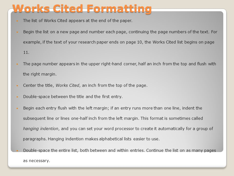 Works Cited Formatting The list of Works Cited appears at the end of the paper. Begin the list on a new page and number each page, continuing the page