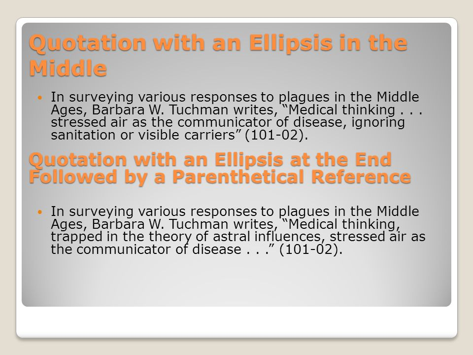 """Quotation with an Ellipsis in the Middle In surveying various responses to plagues in the Middle Ages, Barbara W. Tuchman writes, """"Medical thinking..."""