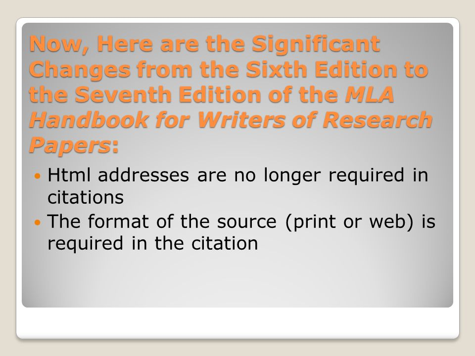 Now, Here are the Significant Changes from the Sixth Edition to the Seventh Edition of the MLA Handbook for Writers of Research Papers: Html addresses