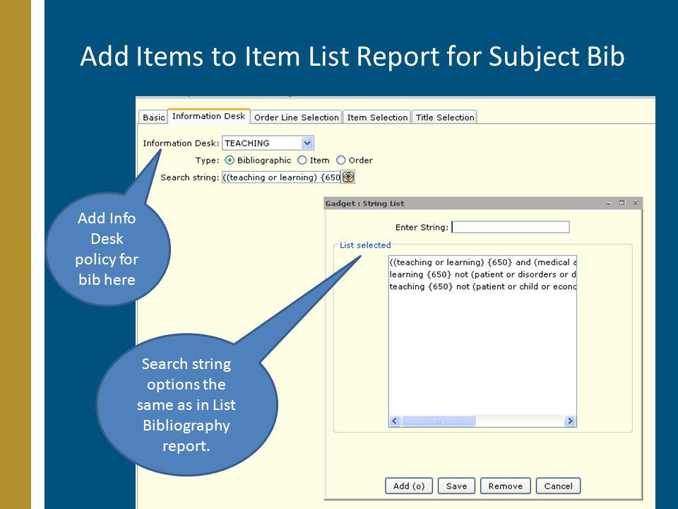 Add Items to Item List Report for Subject Bib Add Info Desk policy for bib here Search string options the same as in List Bibliography report.