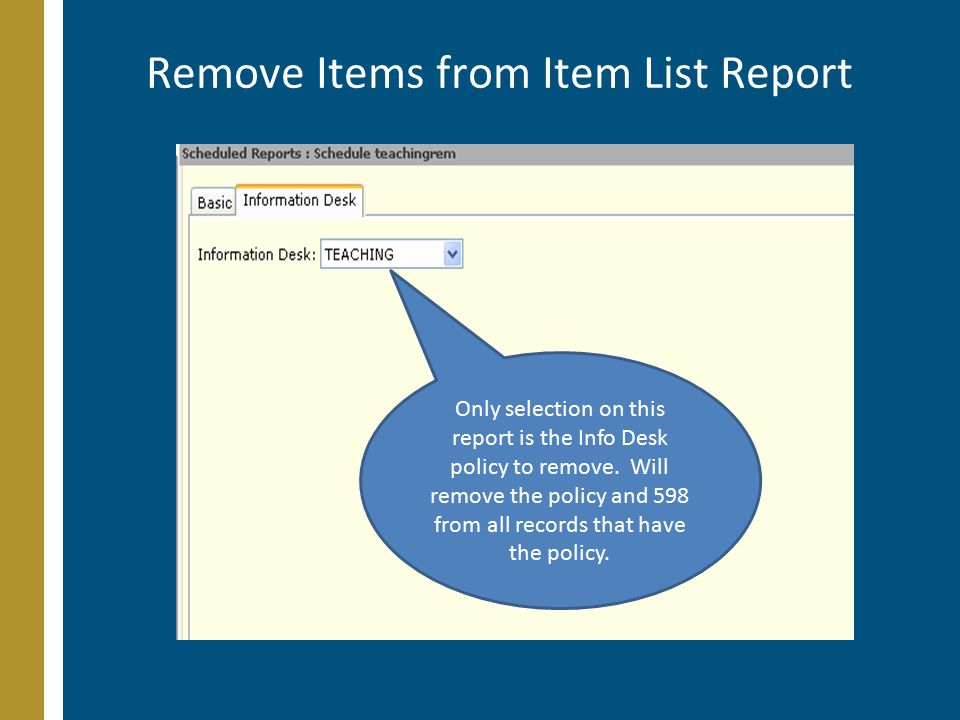 Remove Items from Item List Report Only selection on this report is the Info Desk policy to remove.