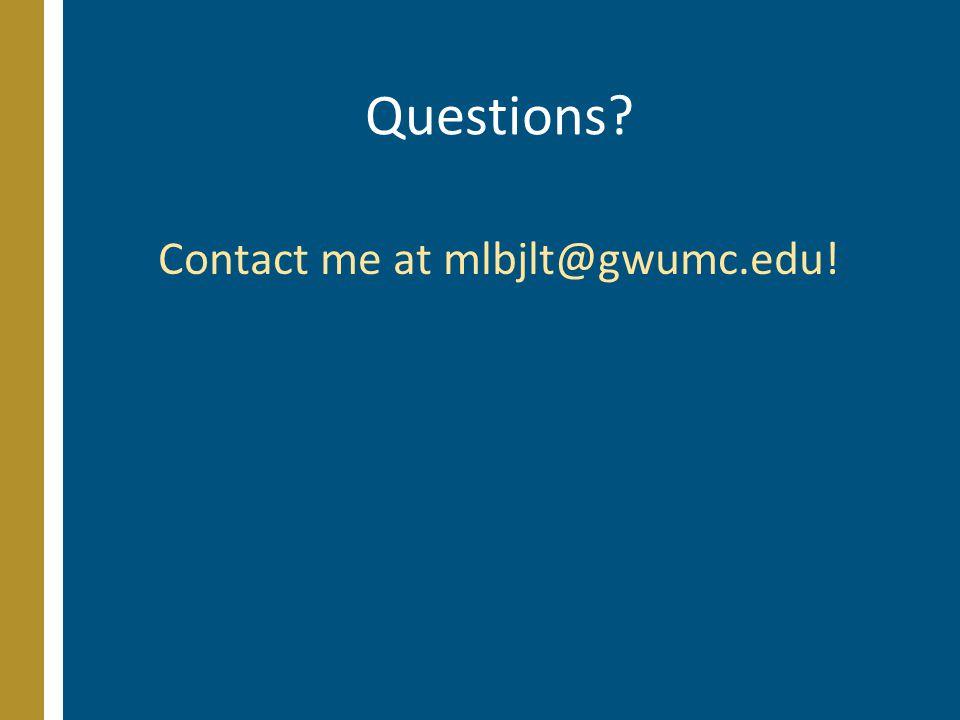 Questions Contact me at mlbjlt@gwumc.edu!