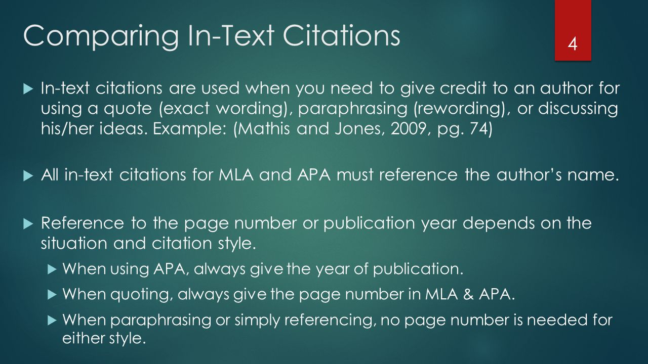 Comparing In-Text Citations  In-text citations are used when you need to give credit to an author for using a quote (exact wording), paraphrasing (rewording), or discussing his/her ideas.