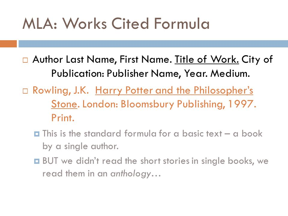 MLA: Works Cited Formula  Author Last Name, First Name. Title of Work. City of Publication: Publisher Name, Year. Medium.  Rowling, J.K. Harry Potte