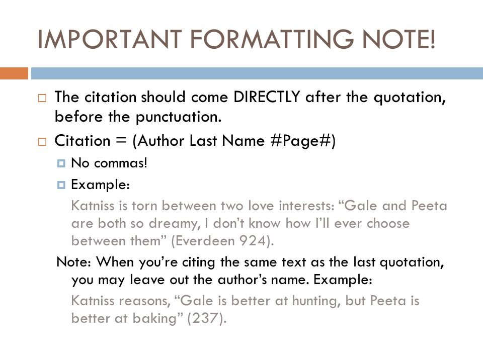 IMPORTANT FORMATTING NOTE!  The citation should come DIRECTLY after the quotation, before the punctuation.  Citation = (Author Last Name #Page#)  N