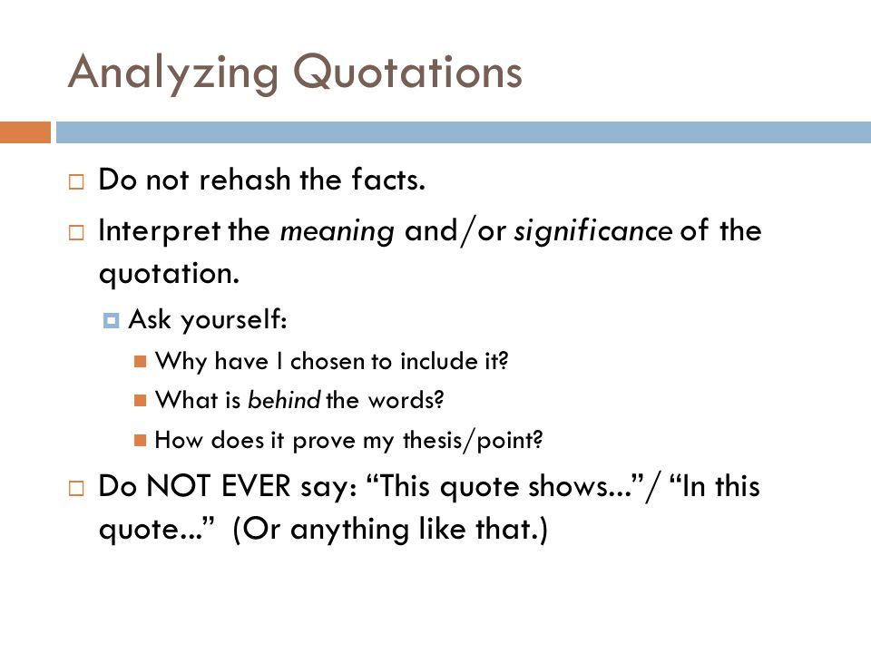 Analyzing Quotations  Do not rehash the facts.