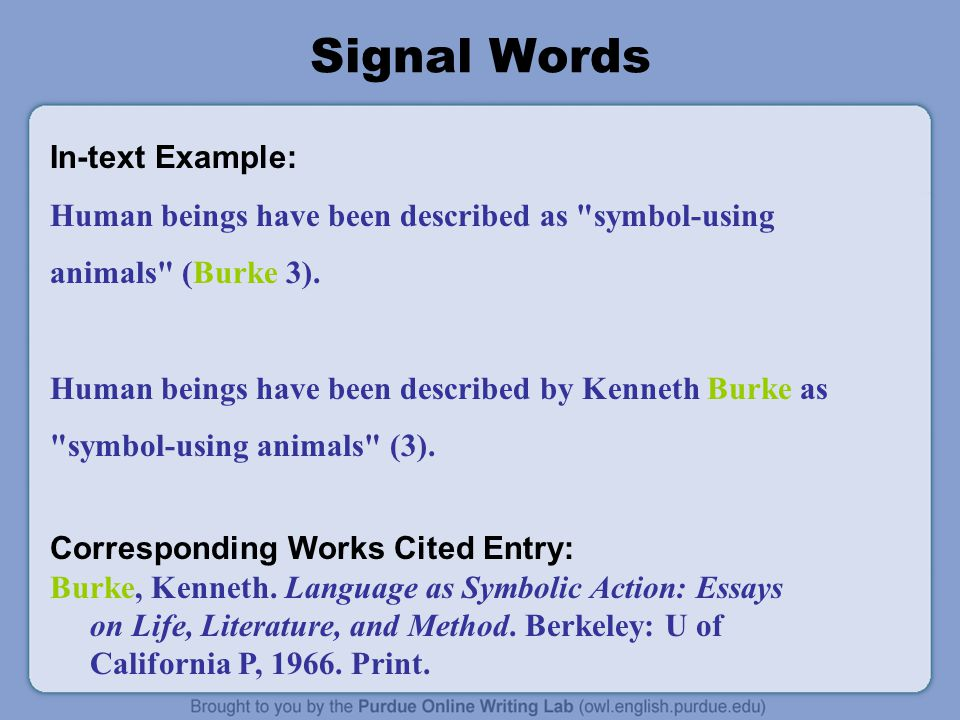 Signal Words In-text Example: Human beings have been described as symbol-using animals (Burke 3).