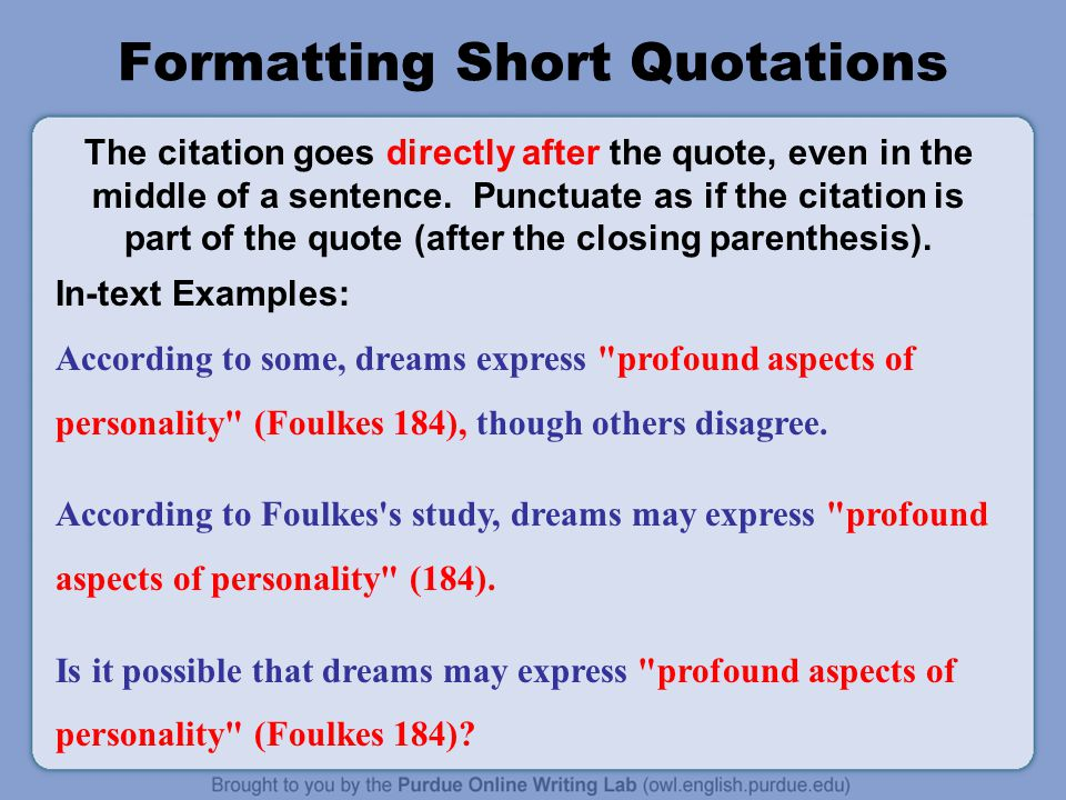 Formatting Short Quotations The citation goes directly after the quote, even in the middle of a sentence.
