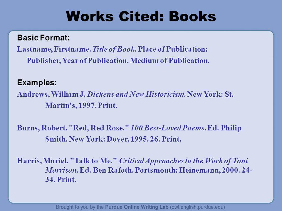 Works Cited: Books Basic Format: Lastname, Firstname.