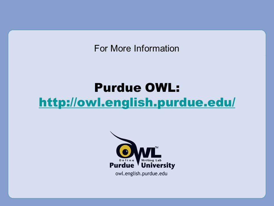 Purdue OWL: http://owl.english.purdue.edu/ http://owl.english.purdue.edu/ For More Information