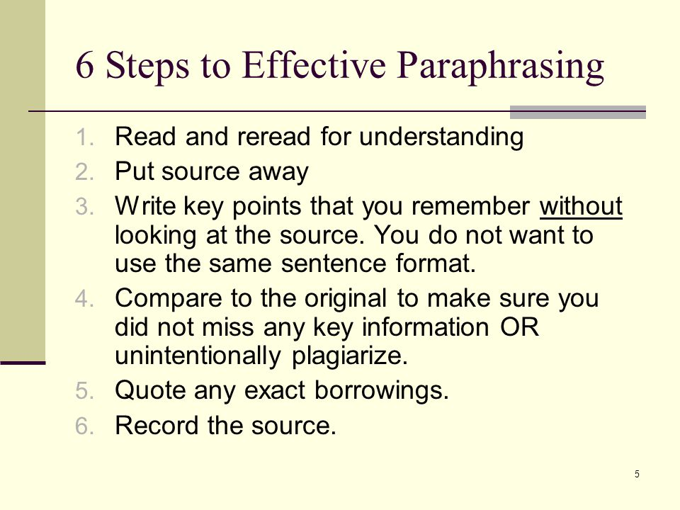 6 Steps to Effective Paraphrasing 1.Read and reread for understanding 2.