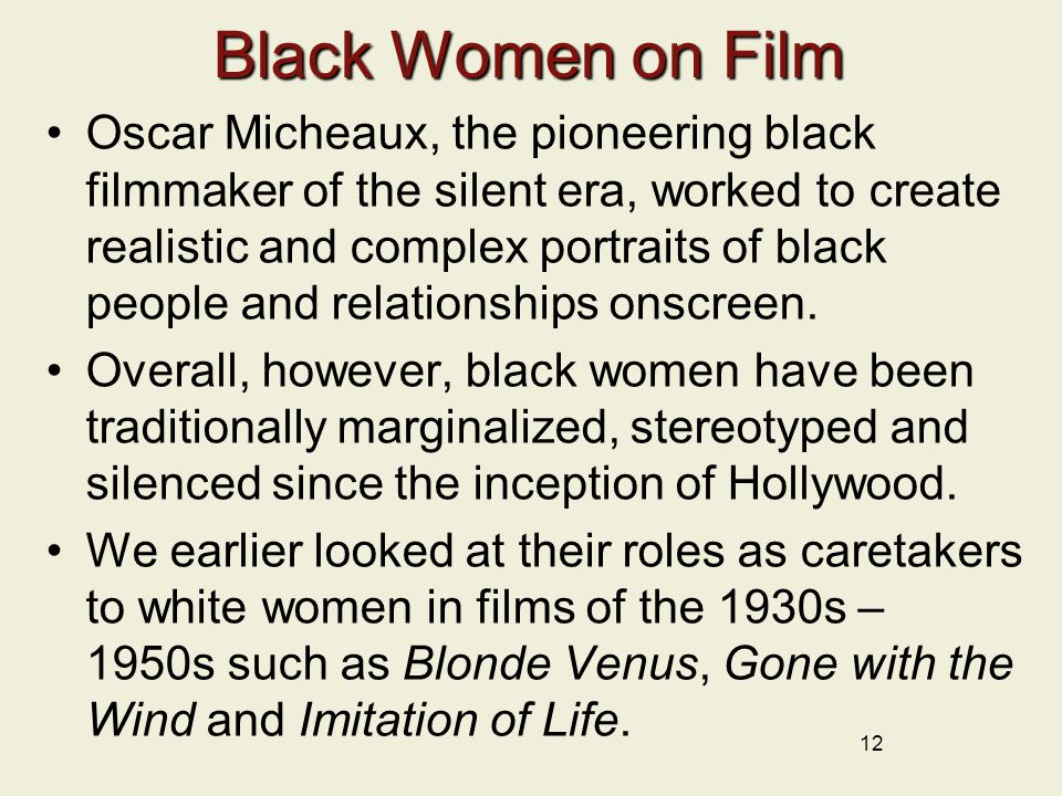 Black Women on Film Oscar Micheaux, the pioneering black filmmaker of the silent era, worked to create realistic and complex portraits of black people and relationships onscreen.