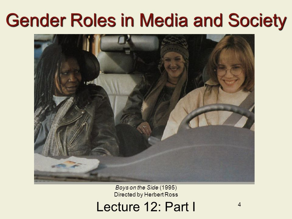 4 Gender Roles in Media and Society Lecture 12: Part I Boys on the Side (1995) Directed by Herbert Ross