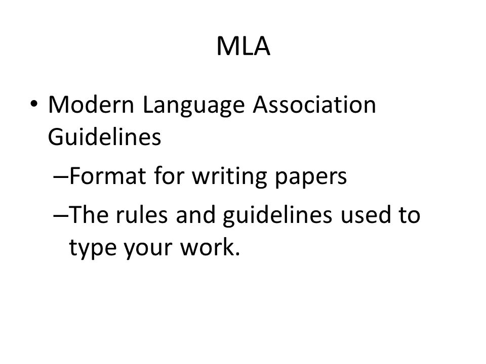 MLA Modern Language Association Guidelines – Format for writing papers – The rules and guidelines used to type your work.