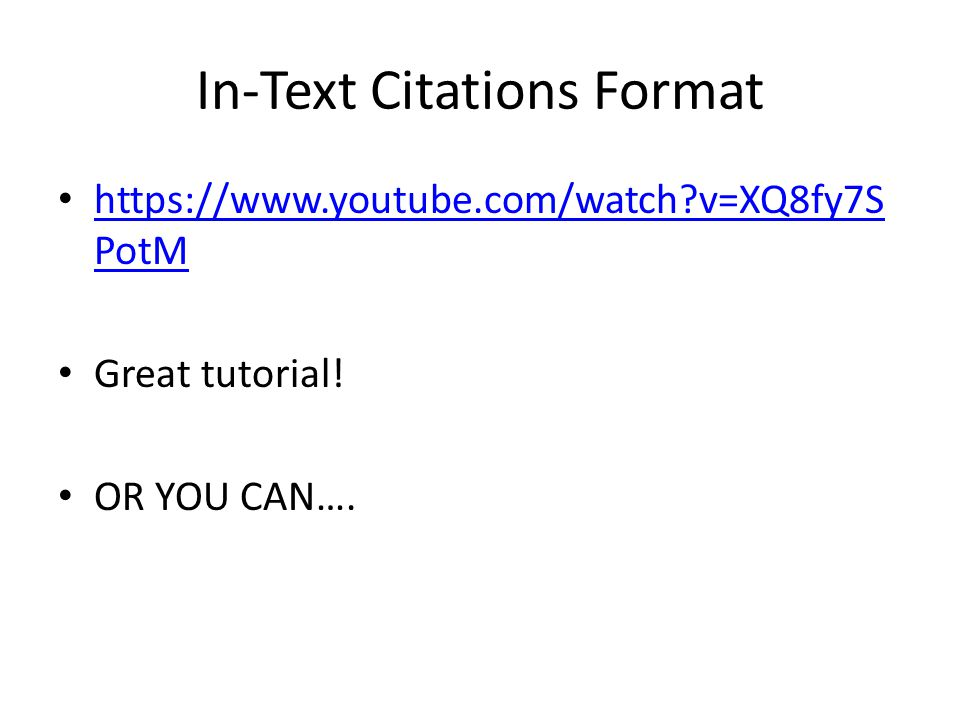 In-Text Citations Format https://www.youtube.com/watch?v=XQ8fy7S PotM https://www.youtube.com/watch?v=XQ8fy7S PotM Great tutorial! OR YOU CAN….