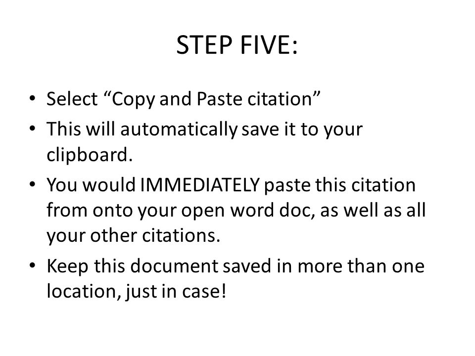 """STEP FIVE: Select """"Copy and Paste citation"""" This will automatically save it to your clipboard. You would IMMEDIATELY paste this citation from onto you"""