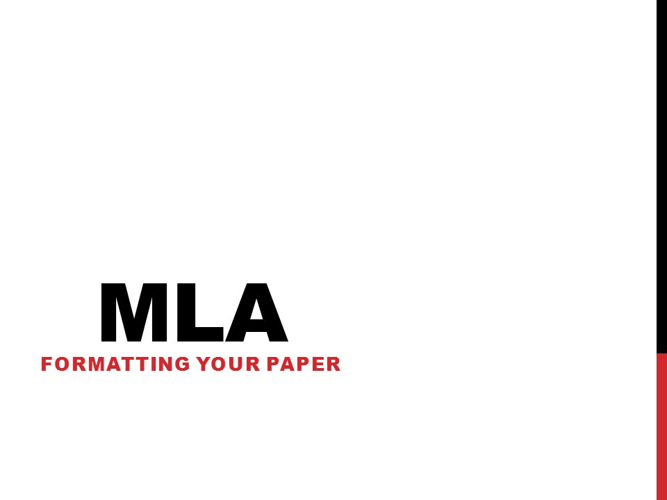 MLA FORMATTING YOUR PAPER
