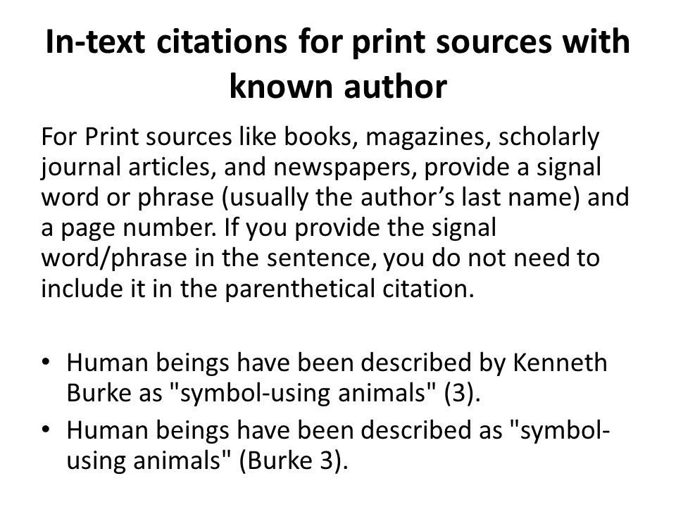 In-text citations for print sources with known author For Print sources like books, magazines, scholarly journal articles, and newspapers, provide a s