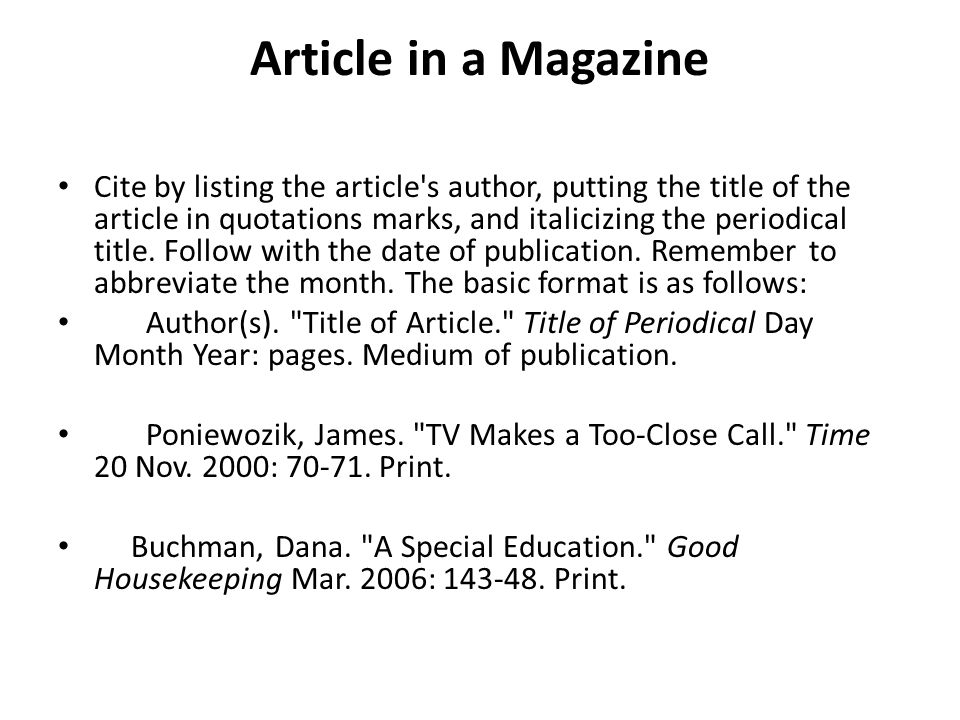 Article in a Magazine Cite by listing the article's author, putting the title of the article in quotations marks, and italicizing the periodical title