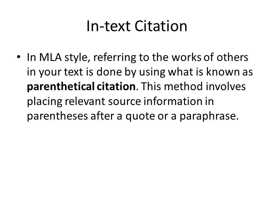 In-text Citation In MLA style, referring to the works of others in your text is done by using what is known as parenthetical citation. This method inv
