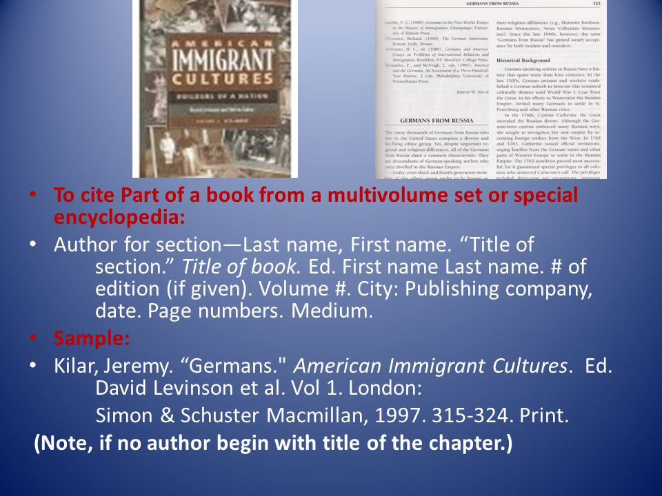To cite Part of a book from a multivolume set or special encyclopedia: Author for section—Last name, First name.