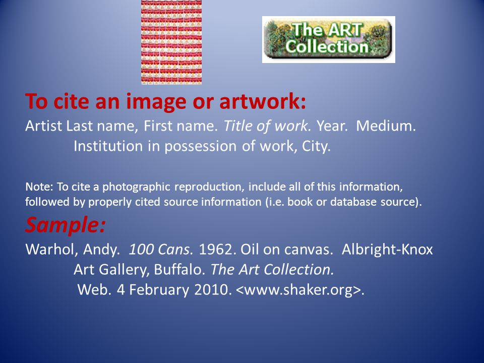 To cite an image or artwork: Artist Last name, First name.