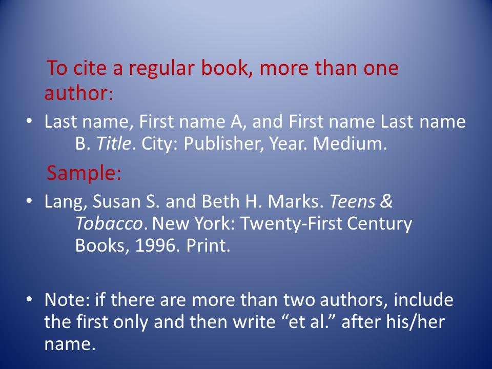 To cite a regular book, more than one author : Last name, First name A, and First name Last name B.
