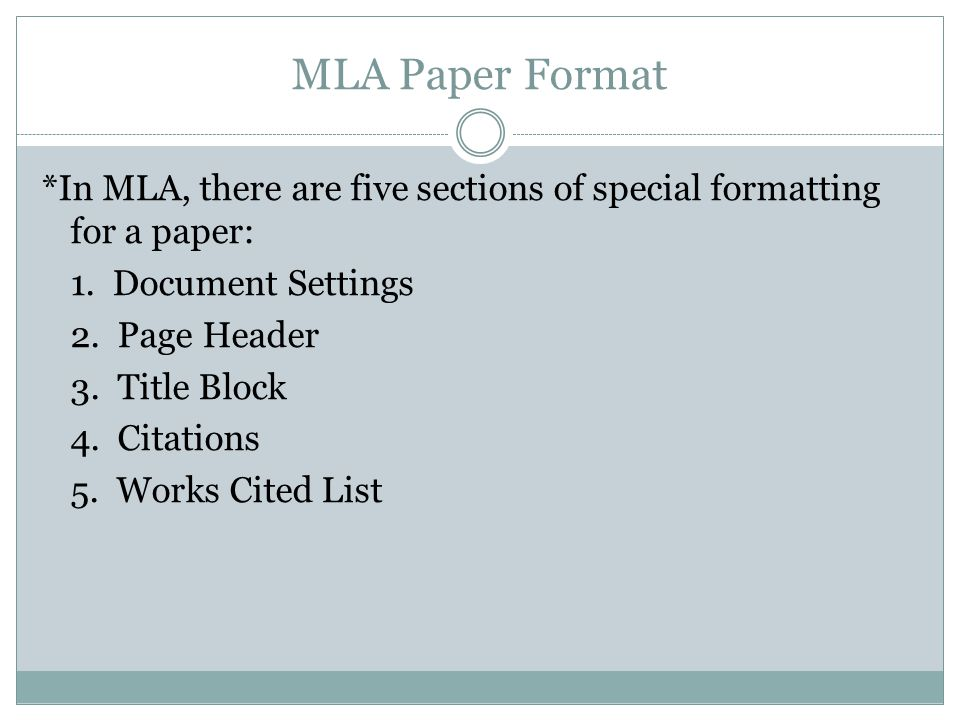 MLA Paper Format *In MLA, there are five sections of special formatting for a paper: 1.