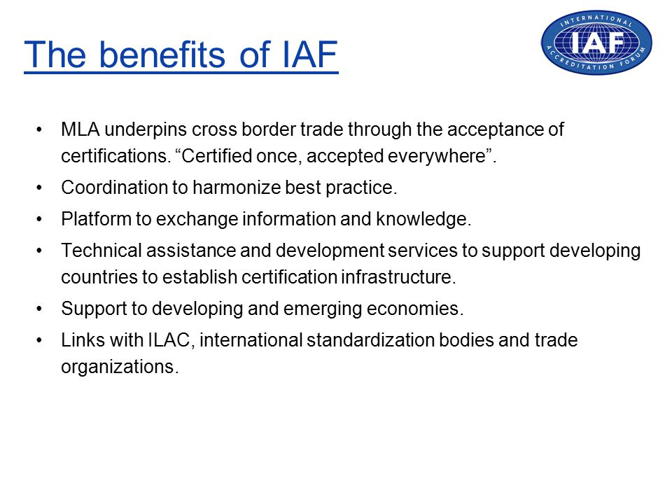 The benefits of IAF MLA underpins cross border trade through the acceptance of certifications.