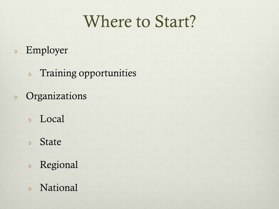Where to Start Employer Training opportunities Organizations Local State Regional National