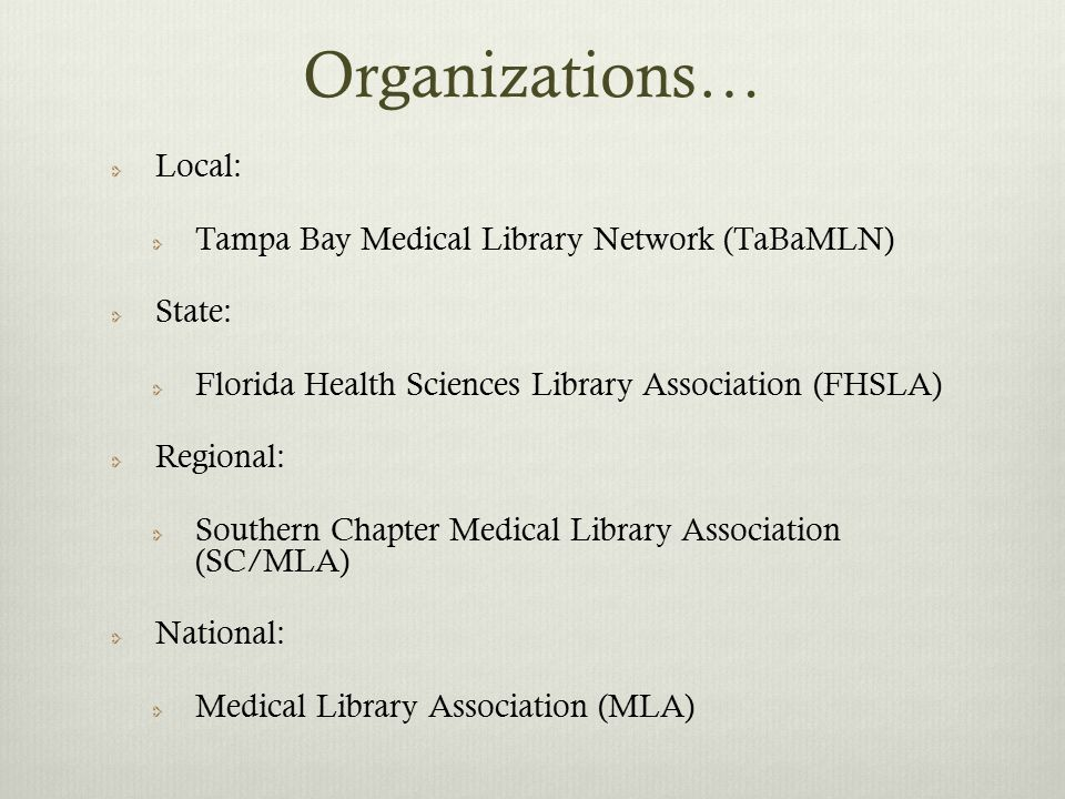 Organizations… Local: Tampa Bay Medical Library Network (TaBaMLN) State: Florida Health Sciences Library Association (FHSLA) Regional: Southern Chapte
