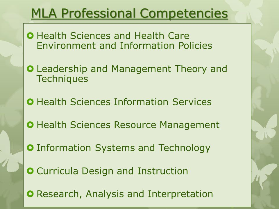 MLA Professional Competencies  Health Sciences and Health Care Environment and Information Policies  Leadership and Management Theory and Techniques