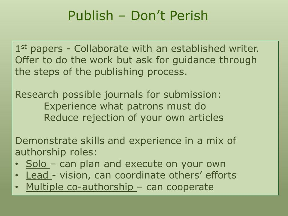 Publish – Don't Perish 1 st papers - Collaborate with an established writer.
