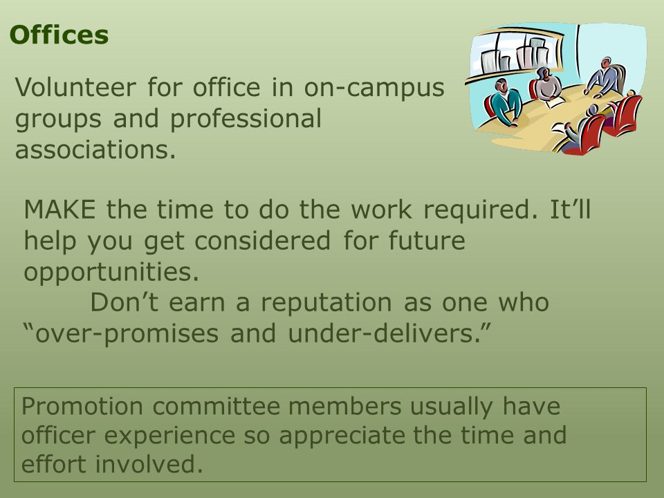 Offices Volunteer for office in on-campus groups and professional associations. Promotion committee members usually have officer experience so appreci