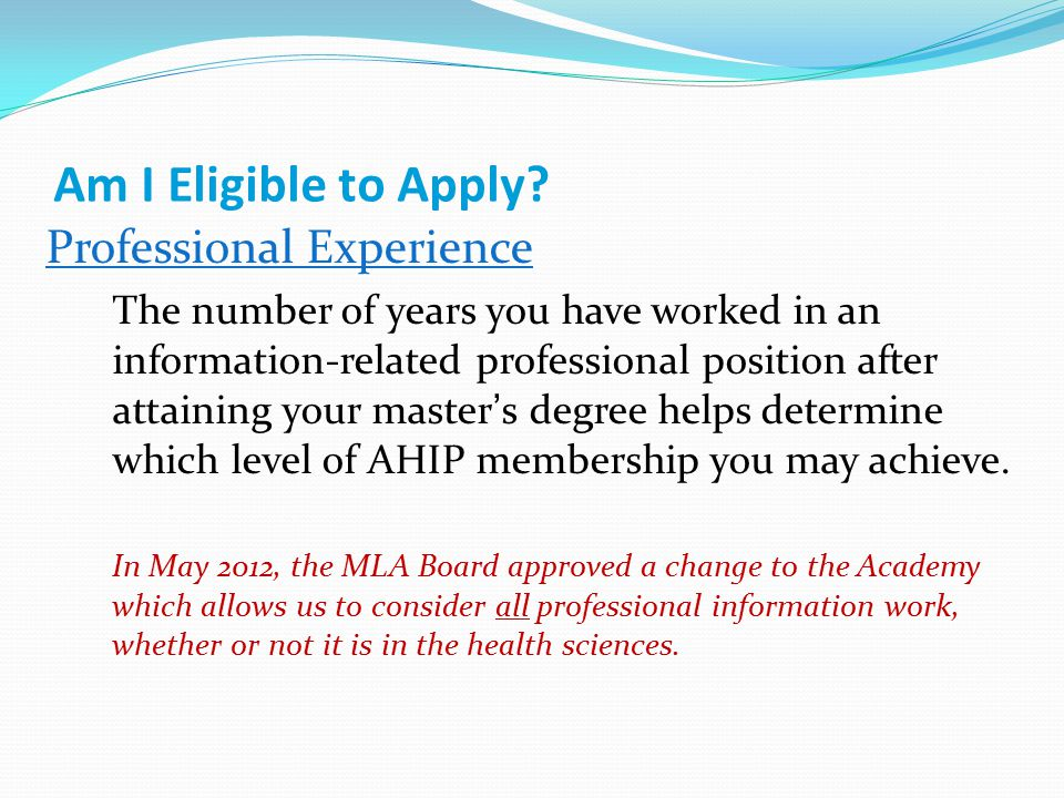 Am I Eligible to Apply? Professional Experience The number of years you have worked in an information-related professional position after attaining yo