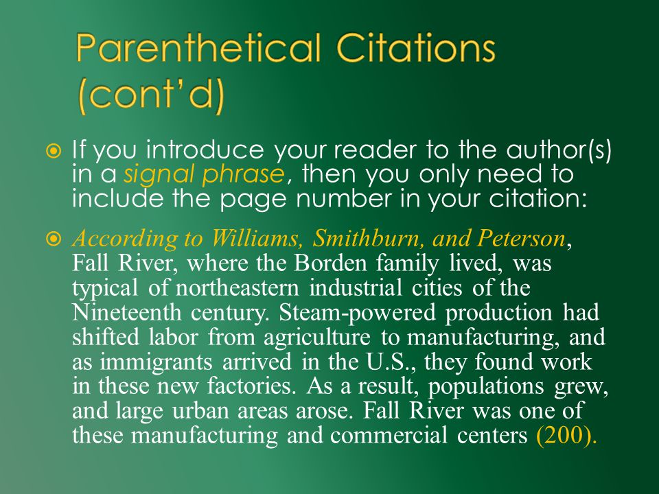  If you introduce your reader to the author(s) in a signal phrase, then you only need to include the page number in your citation:  According to Williams, Smithburn, and Peterson, Fall River, where the Borden family lived, was typical of northeastern industrial cities of the Nineteenth century.