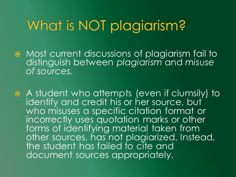  Most current discussions of plagiarism fail to distinguish between plagiarism and misuse of sources.