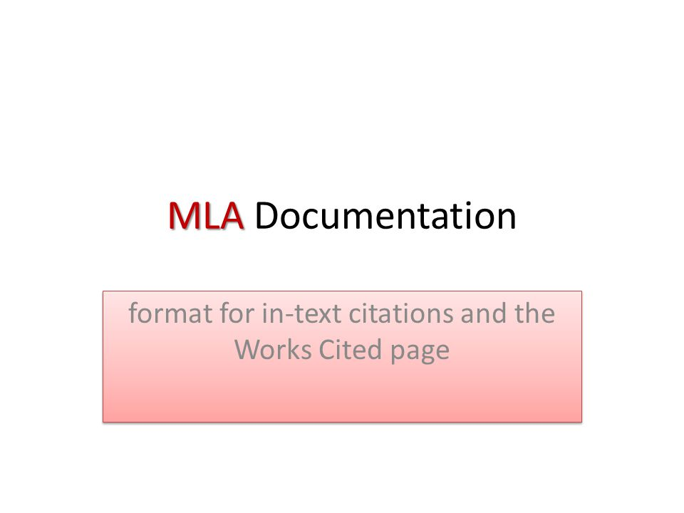 MLA MLA Documentation format for in-text citations and the Works Cited page