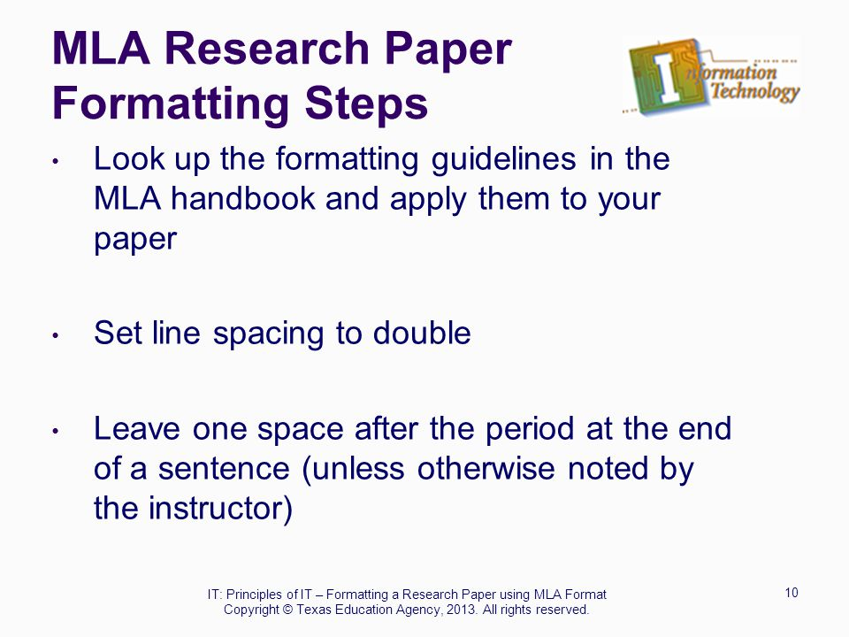 MLA Research Paper Formatting Steps Look up the formatting guidelines in the MLA handbook and apply them to your paper Set line spacing to double Leav