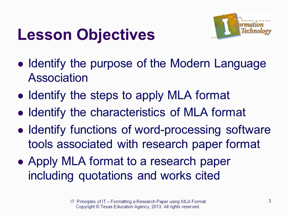 Lesson Objectives Identify the purpose of the Modern Language Association Identify the steps to apply MLA format Identify the characteristics of MLA f
