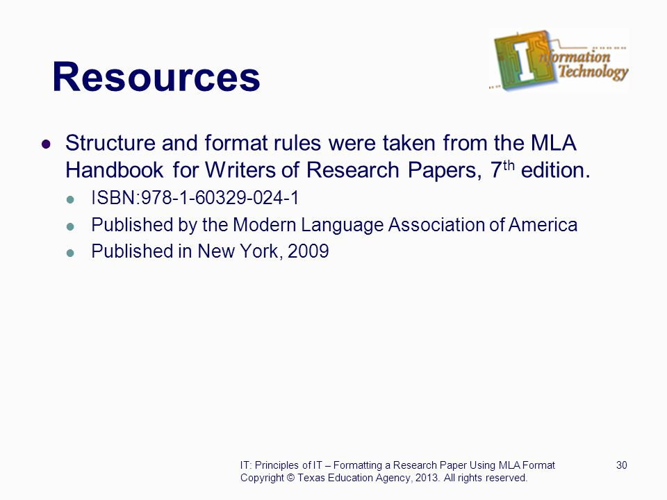 Resources Structure and format rules were taken from the MLA Handbook for Writers of Research Papers, 7 th edition. ISBN:978-1-60329-024-1 Published b