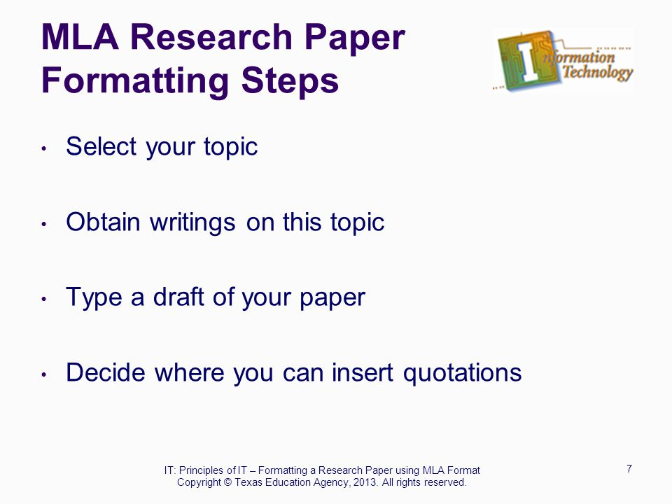 MLA Research Paper Formatting Steps Select your topic Obtain writings on this topic Type a draft of your paper Decide where you can insert quotations